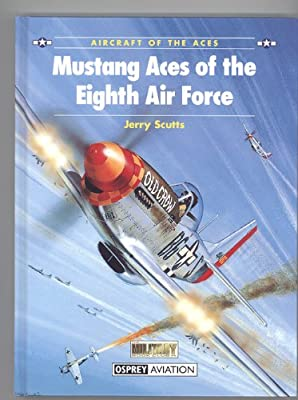 Mustang Aces of the Eighth Air Force. Aircraft of the Aces Series. No. 1
