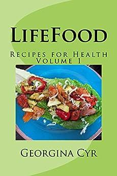 LifeFood: Recipes for Health (LifeFood - Recipes for Health Book 1) by [Cyr, Georgina]