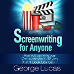 Screenwriting for Anyone: How You Can Write Your Own Screenplay in 30 Days (4 in 1 Book Box Set) | George Lucas