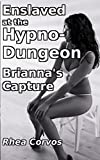 Enslaved at the Hypno-Dungeon: Brianna's Capture