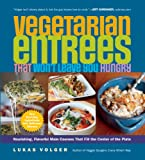 Vegetarian Entrees That Won't Leave You Hungry, Lukas Volger, 1615190333