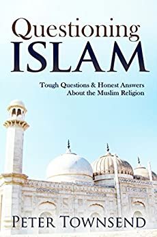 Questioning Islam: Tough Questions & Honest Answers About the Muslim Religion by [Townsend, Peter]