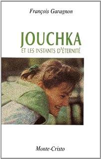 Jouchka : et les instants d'éternité, Garagnon, François