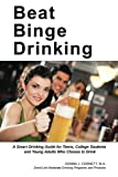 Beat Binge Drinking: A Smart Drinking Guide for Teens, College Students and Young Adults Who Choose to Drink