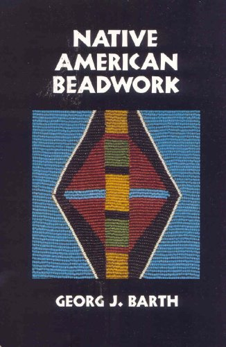Native American Beadwork: Traditional Beading Techniques for the Modern-Day Beadworker