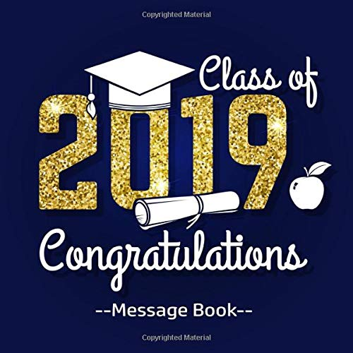 Class Of 2019 Congratulations Message Book: Graduation Guest Book With Gift Log Memory Year Book Keepsake Scrapbook For Family Friends To Write In ... Sign in For Party (Graduation Collections)