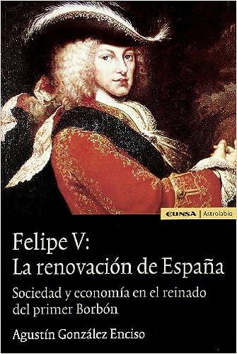 Felipe V: la renovación de España (Astrolabio): Amazon.es: González Enciso, Agustín: Libros