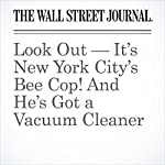 Look Out — It's New York City's Bee Cop! And He's Got a Vacuum Cleaner   Zolan Kanno-Youngs,Ben Kesling