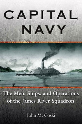 Download Capital Navy: The Men, Ships, and Operations of the James River Squadron PDF