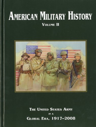 American Military History: The United States Army In A Global Era, 1917-2008 (Center of Military History Publication) (Volume 2) by Government Printing Office