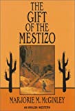The Gift of the Mestizo, Marjorie M. McGinley, 0803495013