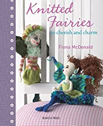 Knitted Fairies To Cherish and Charm by McDonald, Fiona ( Author ) ON Aug-17-2011, Paperback