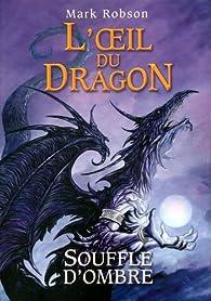 L'oeil du dragon, Tome 2 : Souffle d'Ombre par Mark Robson