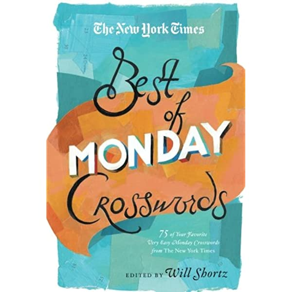 The New York Times Best Of Monday Crosswords 75 Of Your Favorite Very Easy Monday Crosswords From The New York Times The New York Times Crossword Puzzles The New York Times Shortz