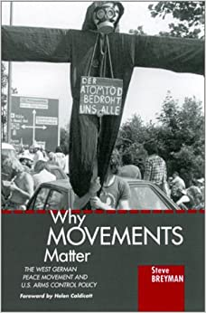 Why Movements Matter: The West German Peace Movement and U.S. Arms Control Policy (SUNY Series in Global Politics)