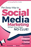 Social Media Marketing - when you have NO CLUE!: Youtube, Instagram, Pinterest, Twitter, Facebook (Beginner Internet Marketing Series) (Volume 4)