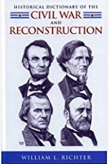 Historical Dictionary of the Civil War and Reconstruction (Historical Dictionaries of U.S. Politics and Political Eras)
