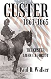 Custer 1861-1865, Paul D. Walker, 147593999X