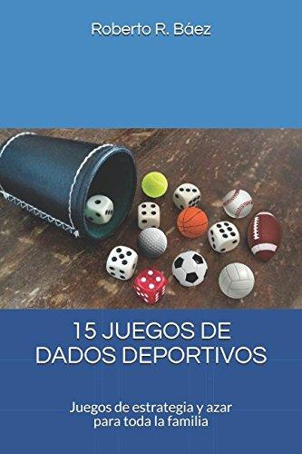 15 JUEGOS DE DADOS DEPORTIVOS: Amazon.es: Báez, Roberto R.: Libros