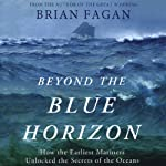 Beyond the Blue Horizon: How the Earliest Mariners Unlocked the Secrets of the Oceans | Brian Fagan