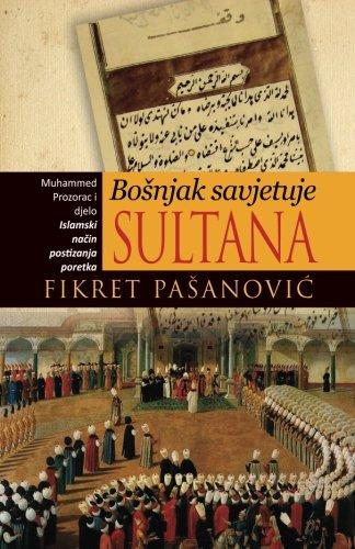 Sultana Mirror - Bosnjak savjetuje sultana - The Bosnian Mirror for Princes: Muhamed Prozorac i djelo