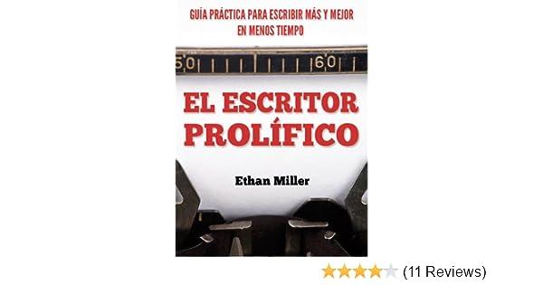 Amazon.com: El Escritor Prolífico: Guía Práctica para Escribir Más y Mejor en Menos Tiempo (Spanish Edition) eBook: Ethan Miller: Kindle Store