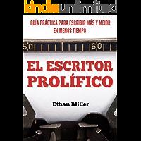 El Escritor Prolífico: Guía Práctica para Escribir Más y Mejor en Menos Tiempo