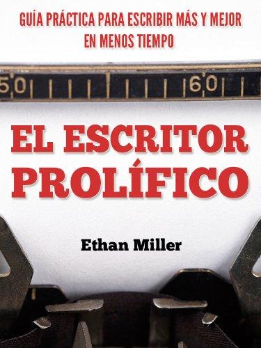 El Escritor Prolífico: Guía Práctica para Escribir Más y Mejor en Menos Tiempo (Spanish