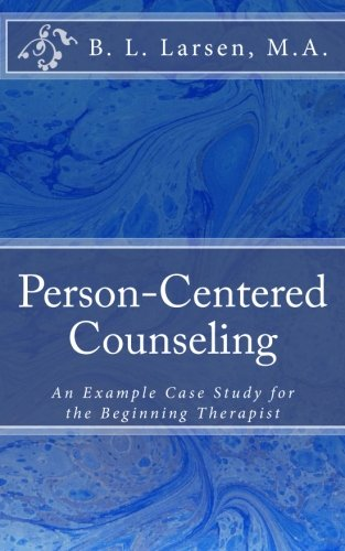Person-Centered Counseling: An Example Case Study for the Beginning Therapist PDF