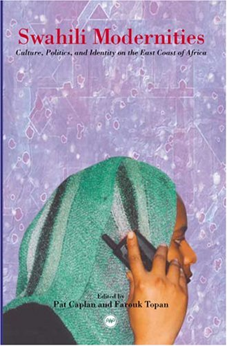 Swahili Modernities: Culture, Politics, and Identity on the East Coast of Africa