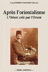 Après l'orientalisme. L'Orient créé par l'Orient