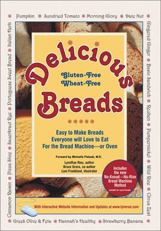 Delicious Gluten-Free Wheat-Free Breads - Easy to Make Breads Everyone will Love to Eat for the Bread Machine or Oven by Bruce Gross
