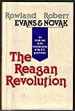 The Reagan Revolution, Rowland Evans and Robert Novak, 052518970X