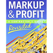 Markup & Profit: A Contractor's Guide, Revisited by Michael C. Stone (April 1 2012)