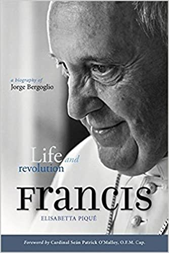 Pope Francis: Life and Revolution: A Biography of Jorge