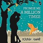 Promise Me a Million Times | Keshav Aneel