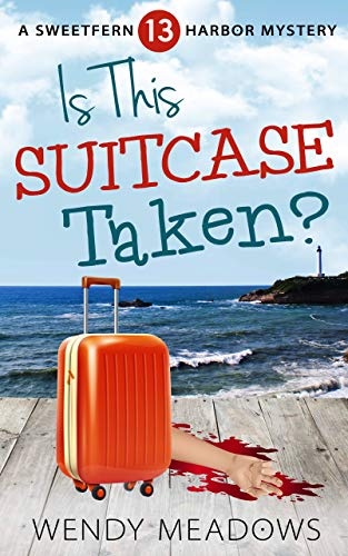 Is This Suitcase Taken? (Sweetfern Harbor Mystery Book 13) by [Meadows, Wendy]