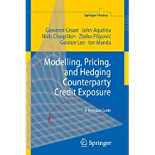Modelling, Pricing, and Hedging Counterparty Credit Exposure: A Technical Guide