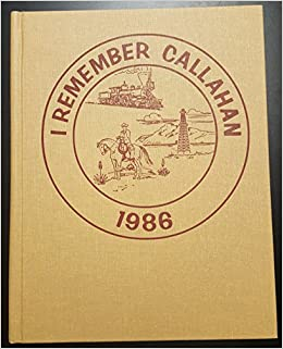 I Remember Callahan A History Of Callahan County Texas Hicks A Turner Amazon Com Books