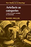 Artefacts As Categories : A Study of Ceramic Variability in Central India, Miller, Daniel, 0521305225