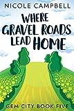 Where Gravel Roads Lead Home (Gem City Book 5)