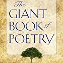 The Giant Book of Poetry Audiobook by William Roetzheim (editor) Narrated by John Aviles, Richard Baird, Joel Castellaw, Kris Griffen, Marti Krane, Robert Masson, Courtney J. McMillon, Olga Mieth, Regina Roetzheim, Heather Rupy