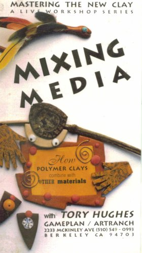 Mixing Media: How Polymer Clays Combine with Other Materials (Mastering the New Clay Live Video Workshop Series, Volume 12)
