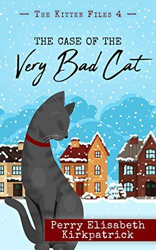 The Case of the Very Bad Cat (The Kitten Files Book 4) by [Kirkpatrick, Perry]