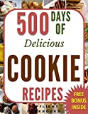 COOKIE RECIPES: 500 Days of Delicious Cookies (cookies cookbook, cookie cookbook, cookies, desserts, paleo, ketogenic, vegetarian, desserts for two, low carb, vegan, baking cookbooks)