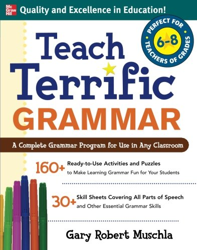 Teach Terrific Grammar, Grades 6-8: A Complete Grammar Program for Use in Any Classroom (McGraw-Hill Teacher Resources) (Mcgraw Hill Language Arts 6th Grade Workbook)