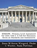 Ed466498 - Primary Level Assessment for Iasa Title I, Diane M. Horm-Wingerd and Phobe C. Winter, 1287695310