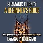 Shamanic Journey: A Beginner's Guide | Dayanara Blue Star