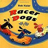 Racer Dogs, Bob Kolar, 0525459391