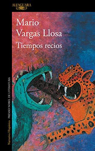 Tiempos recios (HISPANICA) por Mario Vargas Llosa